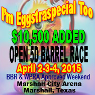 Upcoming Barrel Race in Marshall, Tx April 2-4, 2015 Eggstraspecial Tooproduced by 2 Hearts Racing